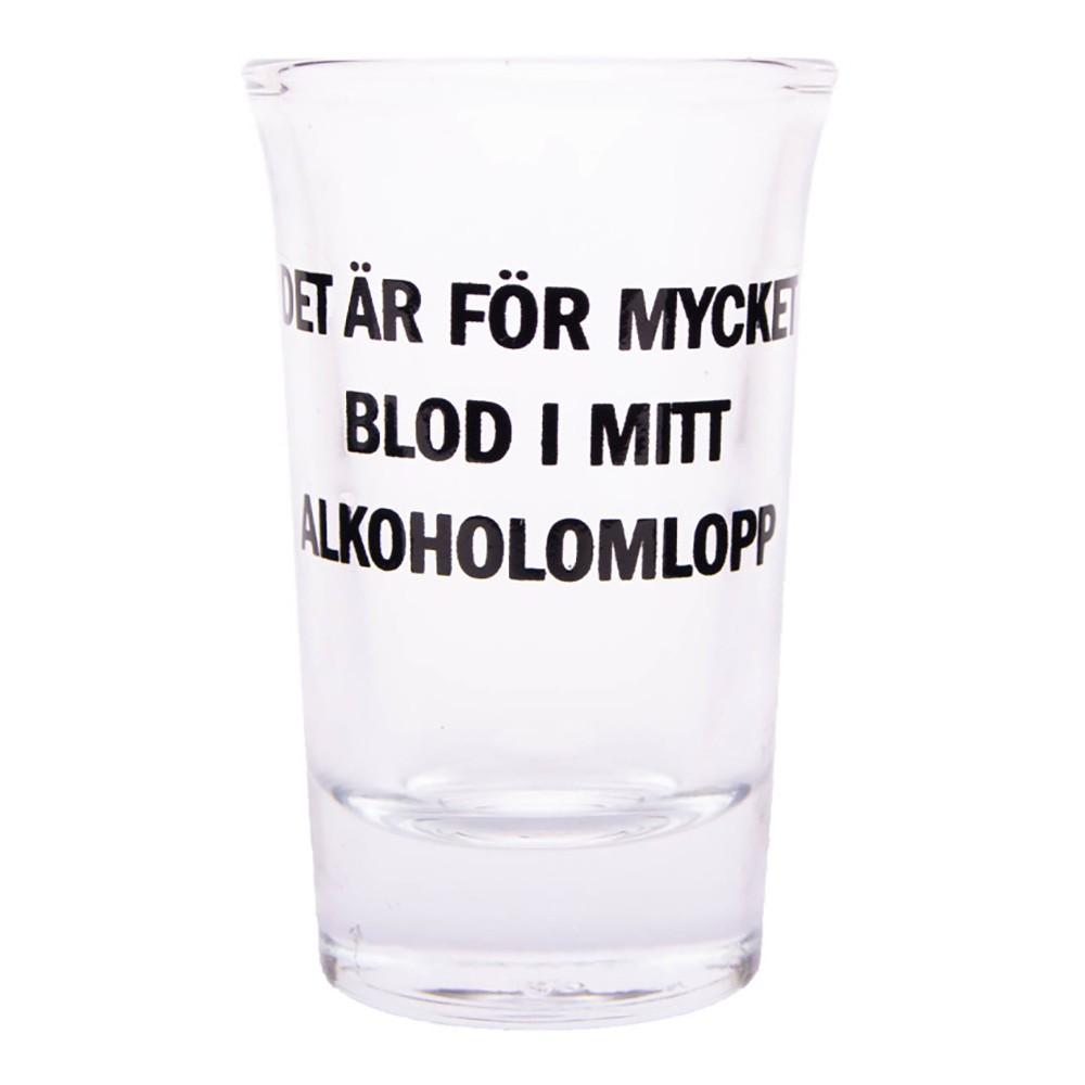 Snapsglas med Text - Det är för mycket blod i mitt alkoholomlopp