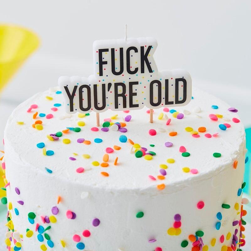 Tårtdekoration Fuck You're Old